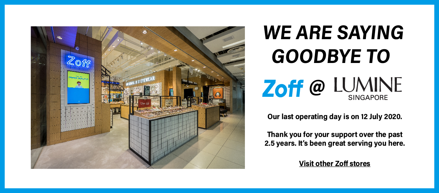 Zoff LUMINE SINGAPORE Closure Announcement Last operational day 12 July 2020 Thank you for the support