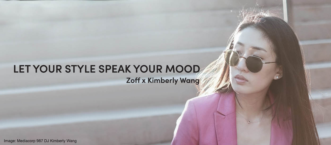 Let Your Style Speak Your Mood_Kimberly Wang 987FM DJ_Zoff Glasses and Sunglasses